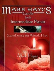 Mark Hayes: Carols for the Intermediate Pianist