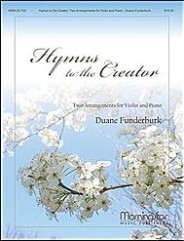 Hymns to the Creator: Two Arrangements for Violin and Piano by Duane Funderburk.