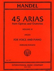 45 Arias From Operas and Oratorios for Voice and Piano (High) Volume III